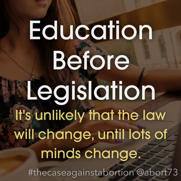 Education Before Legislation: It's unlikely that the law will change, until lots of minds change.