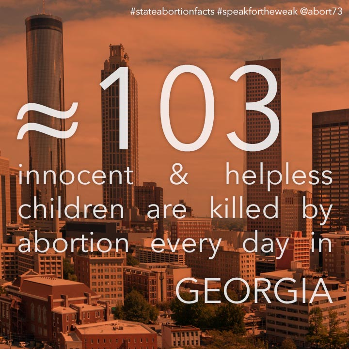 ≈ 88 innocent & helpless children are killed by abortion every day in Georgia