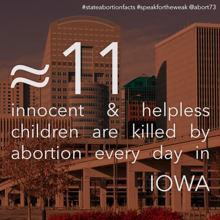 ≈ 10 innocent & helpless children are killed by abortion every day in Iowa