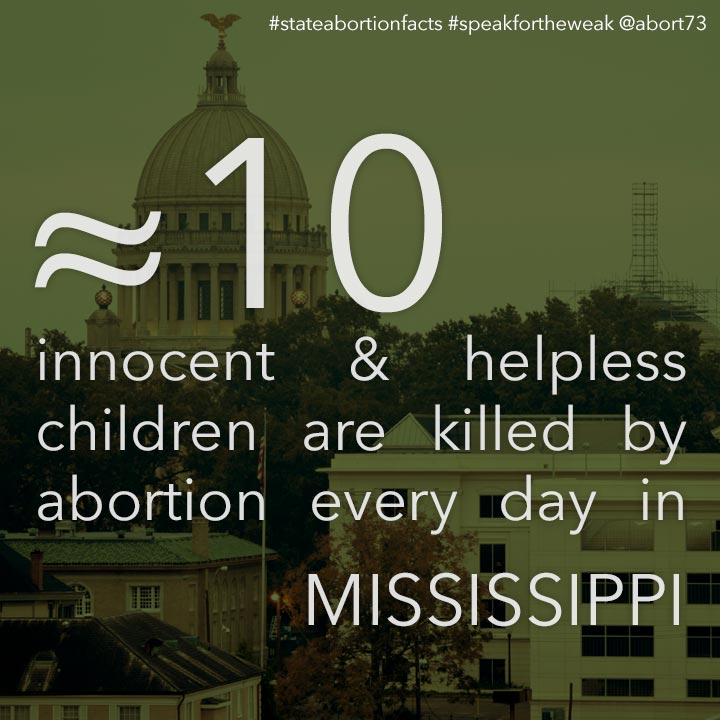 ≈ 7 innocent & helpless children are killed by abortion every day in Mississippi