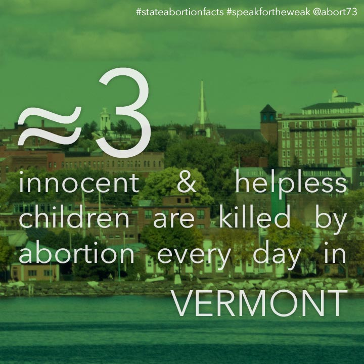 ≈ 3 innocent & helpless children are killed by abortion every day in Vermont