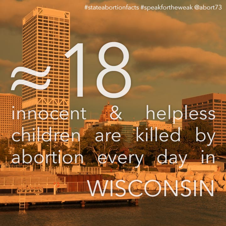 ≈ 16 innocent & helpless children are killed by abortion every day in Wisconsin